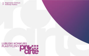 Grafika wpisu Pro Arte  Lubuski Konkurs Plastyczny
