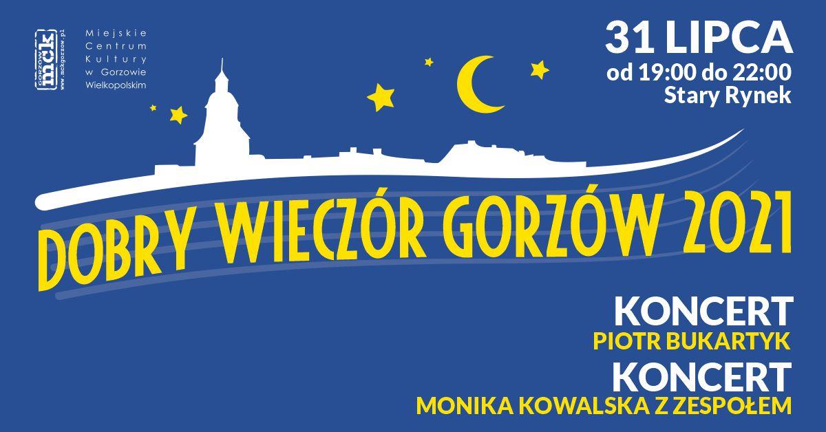 Grafika wydarzenia Dobry Wieczór Gorzów – Koncert Piotra Bukartyka. Koncert Moniki Kowalskiej z zespołem.